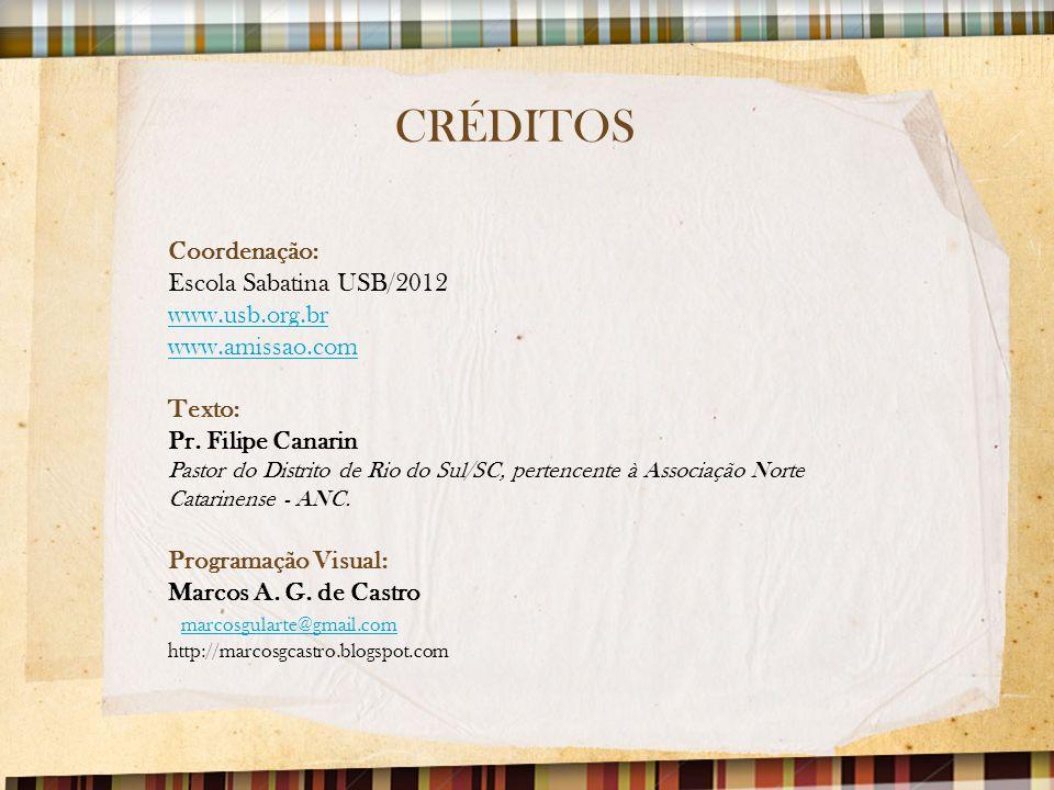 CRÉDITOS Coordenação: Escola Sabatina USB/2012 www.usb.org.br www.amissao.com Texto: Pr. Filipe Canarin Pastor do Distrito de Rio do Sul/SC, pertencen