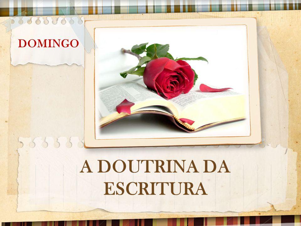 DOMINGO: A DOUTRINA DA ESCRITURA Como os autores do Novo Testamento consideravam as Escrituras.