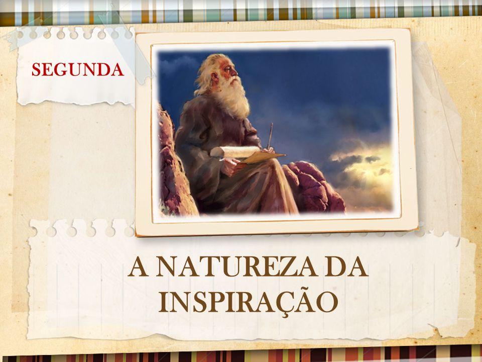 SEGUNDA-FEIRA: A NATUREZA DA INSPIRAÇÃO Como funciona a Inspiração Bíblica.
