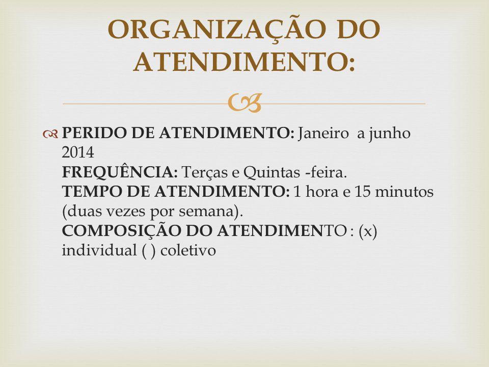   PERIDO DE ATENDIMENTO: Janeiro a junho 2014 FREQUÊNCIA: Terças e Quintas -feira. TEMPO DE ATENDIMENTO: 1 hora e 15 minutos (duas vezes por semana)