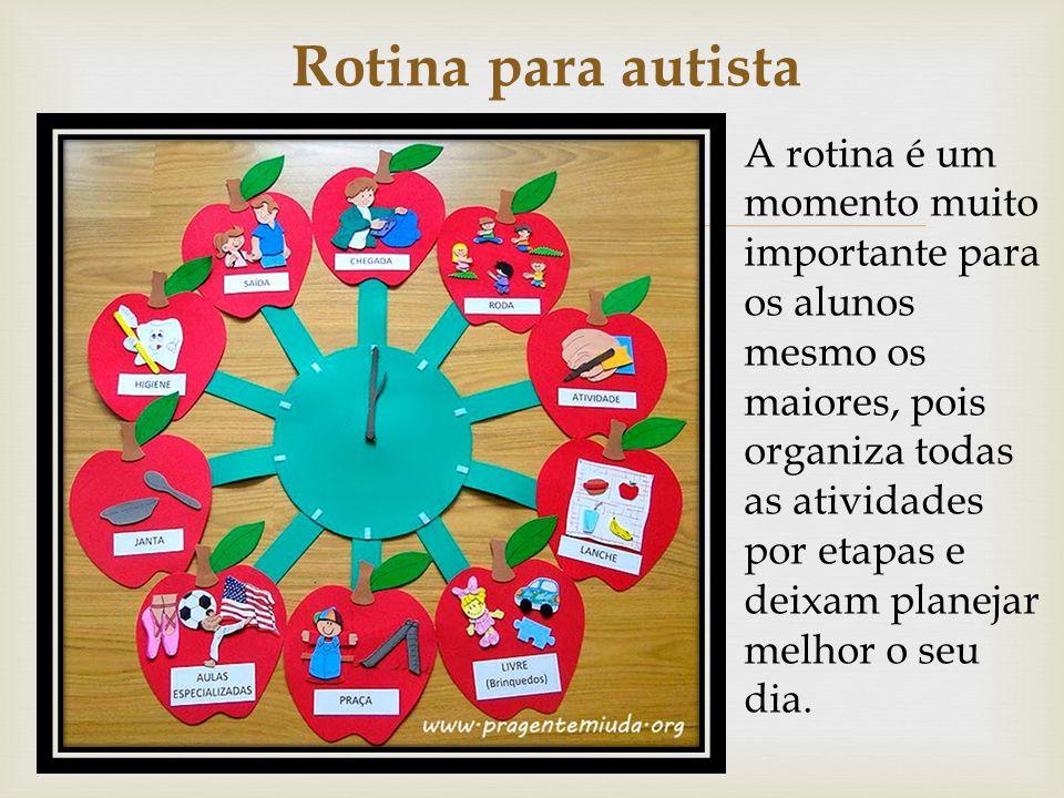  Rotina para autista A rotina é um momento muito importante para os alunos mesmo os maiores, pois organiza todas as atividades por etapas e deixam pl