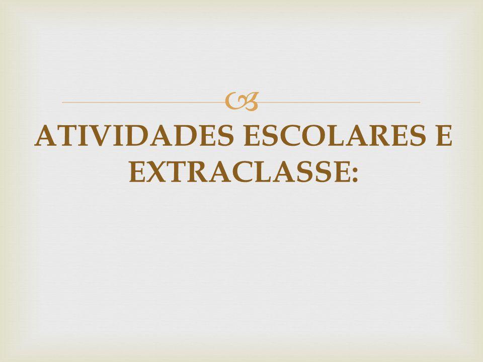  ATIVIDADES ESCOLARES E EXTRACLASSE: