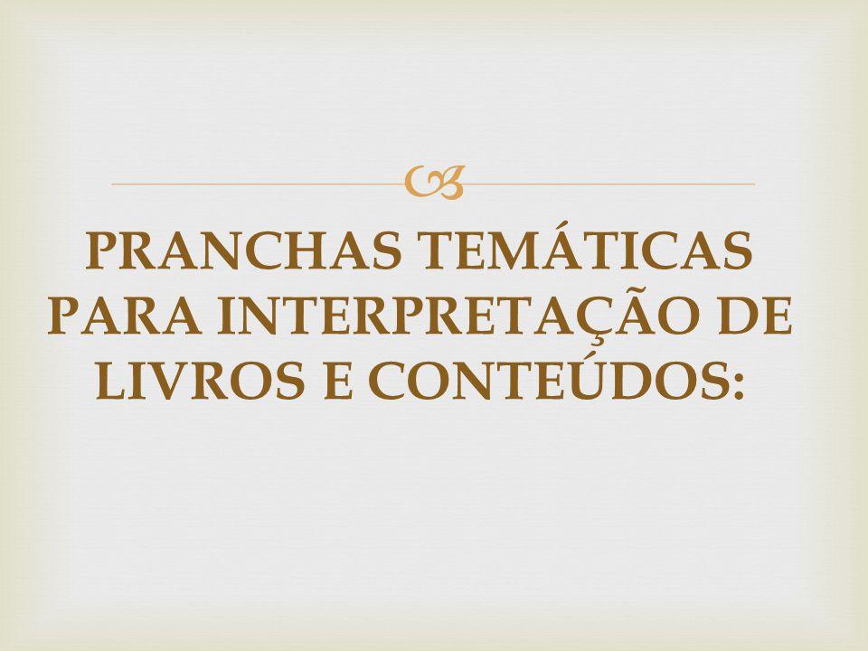  PRANCHAS TEMÁTICAS PARA INTERPRETAÇÃO DE LIVROS E CONTEÚDOS: