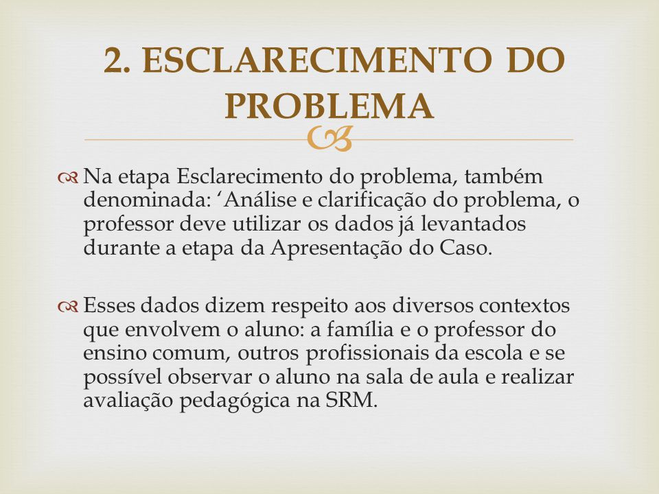   Na etapa Esclarecimento do problema, também denominada: 'Análise e clarificação do problema, o professor deve utilizar os dados já levantados dura