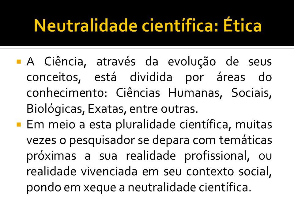  A Ciência, através da evolução de seus conceitos, está dividida por áreas do conhecimento: Ciências Humanas, Sociais, Biológicas, Exatas, entre outras.