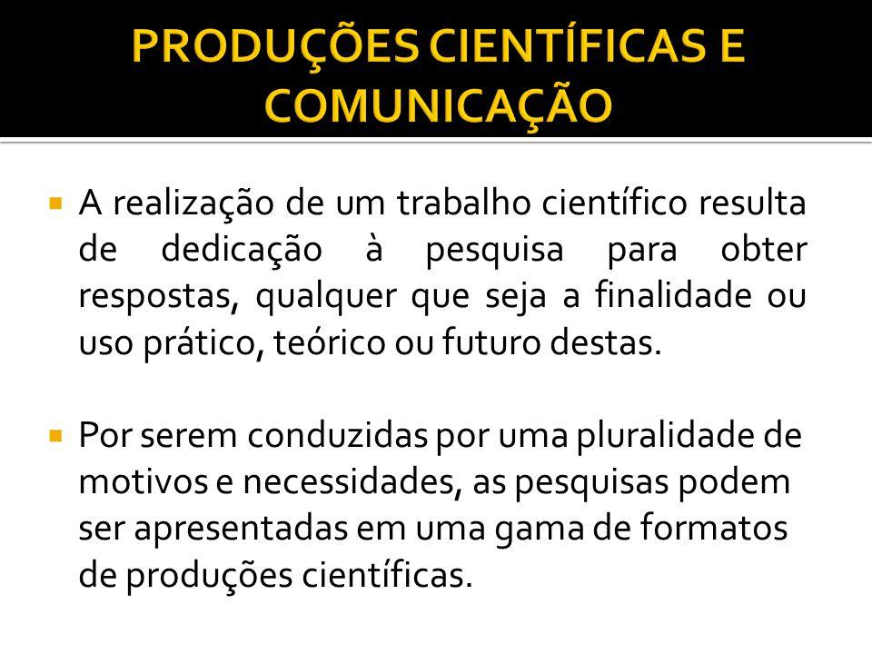  A realização de um trabalho científico resulta de dedicação à pesquisa para obter respostas, qualquer que seja a finalidade ou uso prático, teórico ou futuro destas.