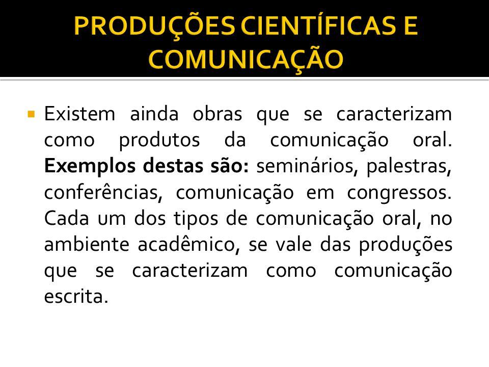  Existem ainda obras que se caracterizam como produtos da comunicação oral.