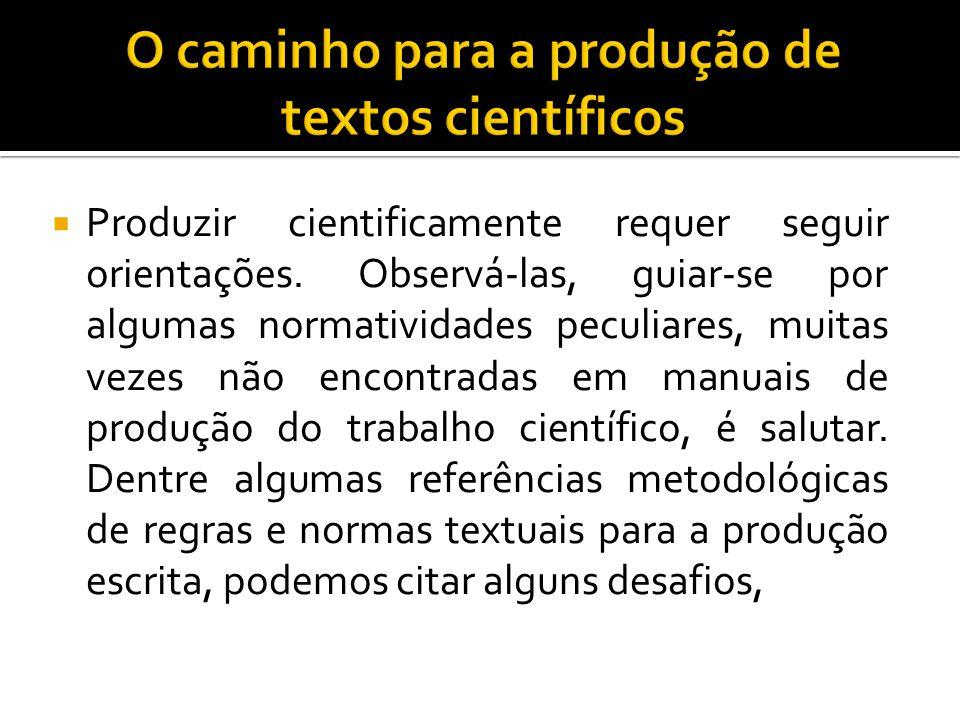  Produzir cientificamente requer seguir orientações.