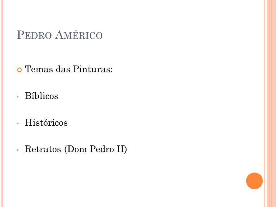 P EDRO A MÉRICO Temas das Pinturas: Bíblicos Históricos Retratos (Dom Pedro II)