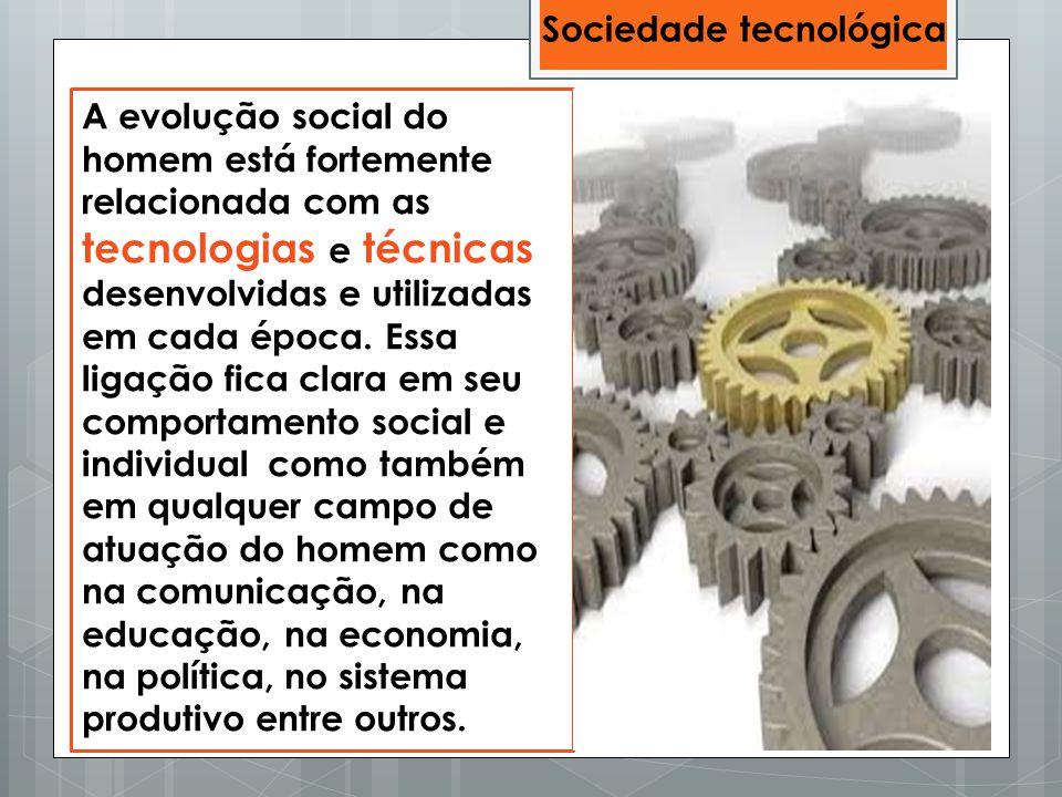 A evolução social do homem está fortemente relacionada com as tecnologias e técnicas desenvolvidas e utilizadas em cada época. Essa ligação fica clara