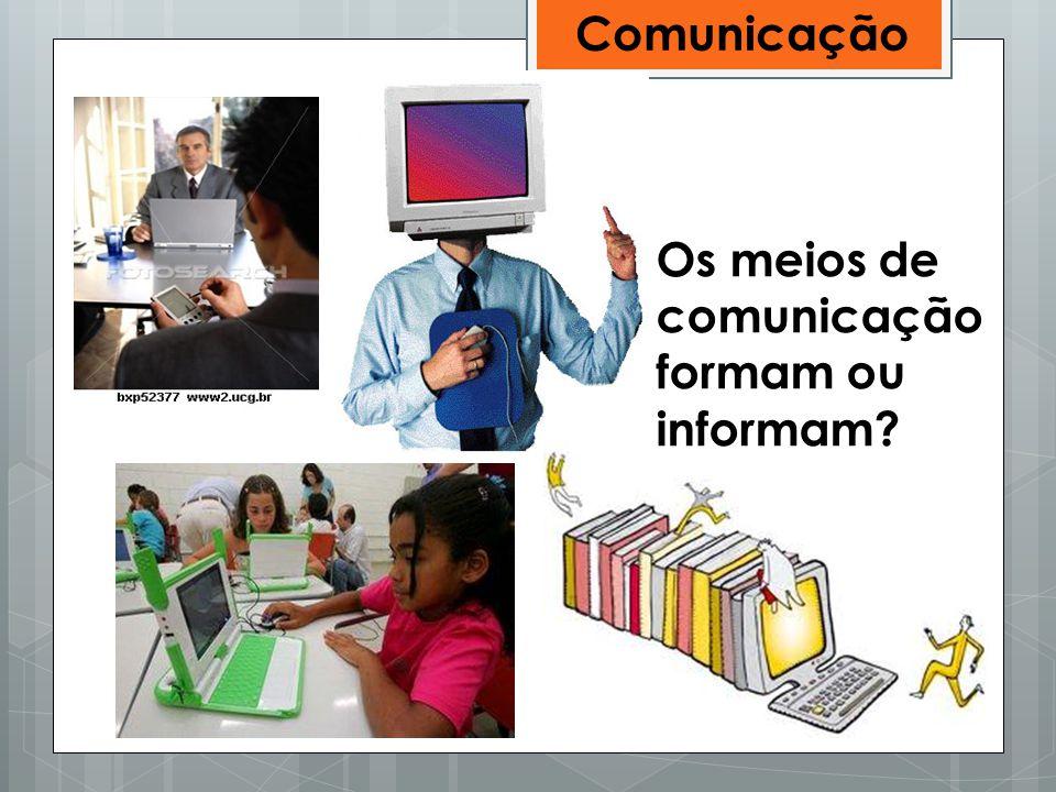 Os meios de comunicação formam ou informam? Comunicação