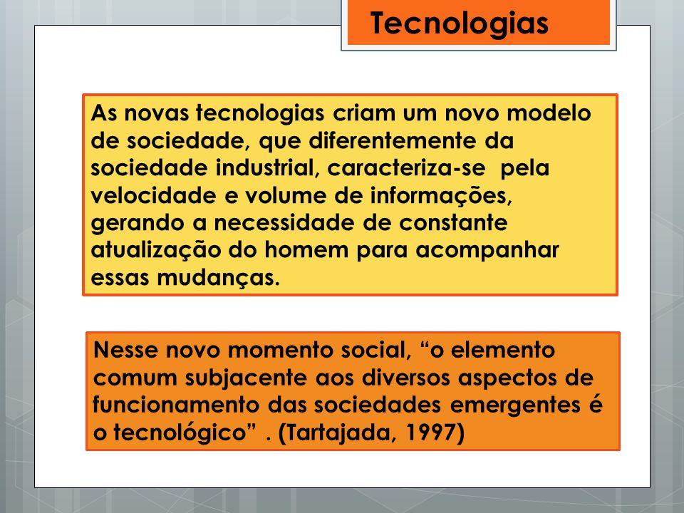 Tecnologias As novas tecnologias criam um novo modelo de sociedade, que diferentemente da sociedade industrial, caracteriza-se pela velocidade e volum