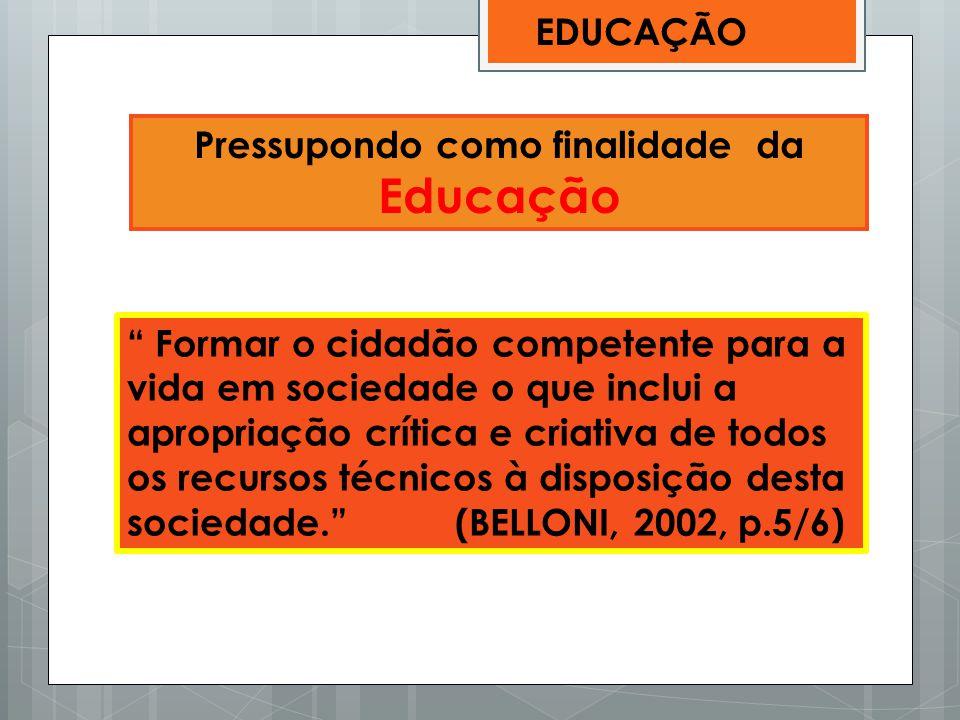 """EDUCAÇÃO Pressupondo como finalidade da Educação """" Formar o cidadão competente para a vida em sociedade o que inclui a apropriação crítica e criativa"""