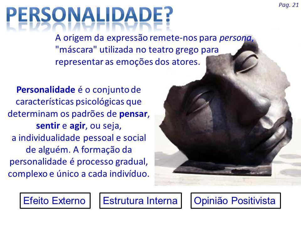 Personalidade é o conjunto de características psicológicas que determinam os padrões de pensar, sentir e agir, ou seja, a individualidade pessoal e so