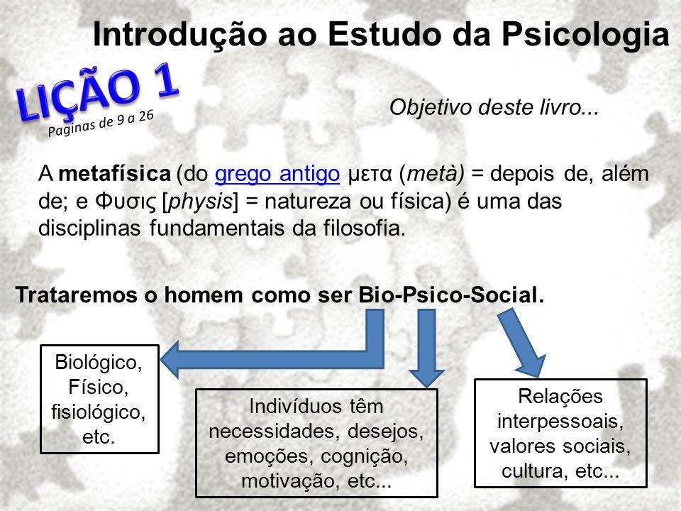 Introdução ao Estudo da Psicologia A metafísica (do grego antigo μετα (metà) = depois de, além de; e Φυσις [physis] = natureza ou física) é uma das di