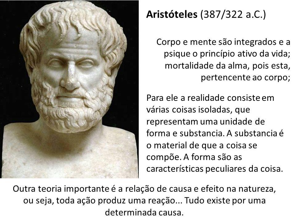 Aristóteles (387/322 a.C.) Corpo e mente são integrados e a psique o princípio ativo da vida; mortalidade da alma, pois esta, pertencente ao corpo; Pa