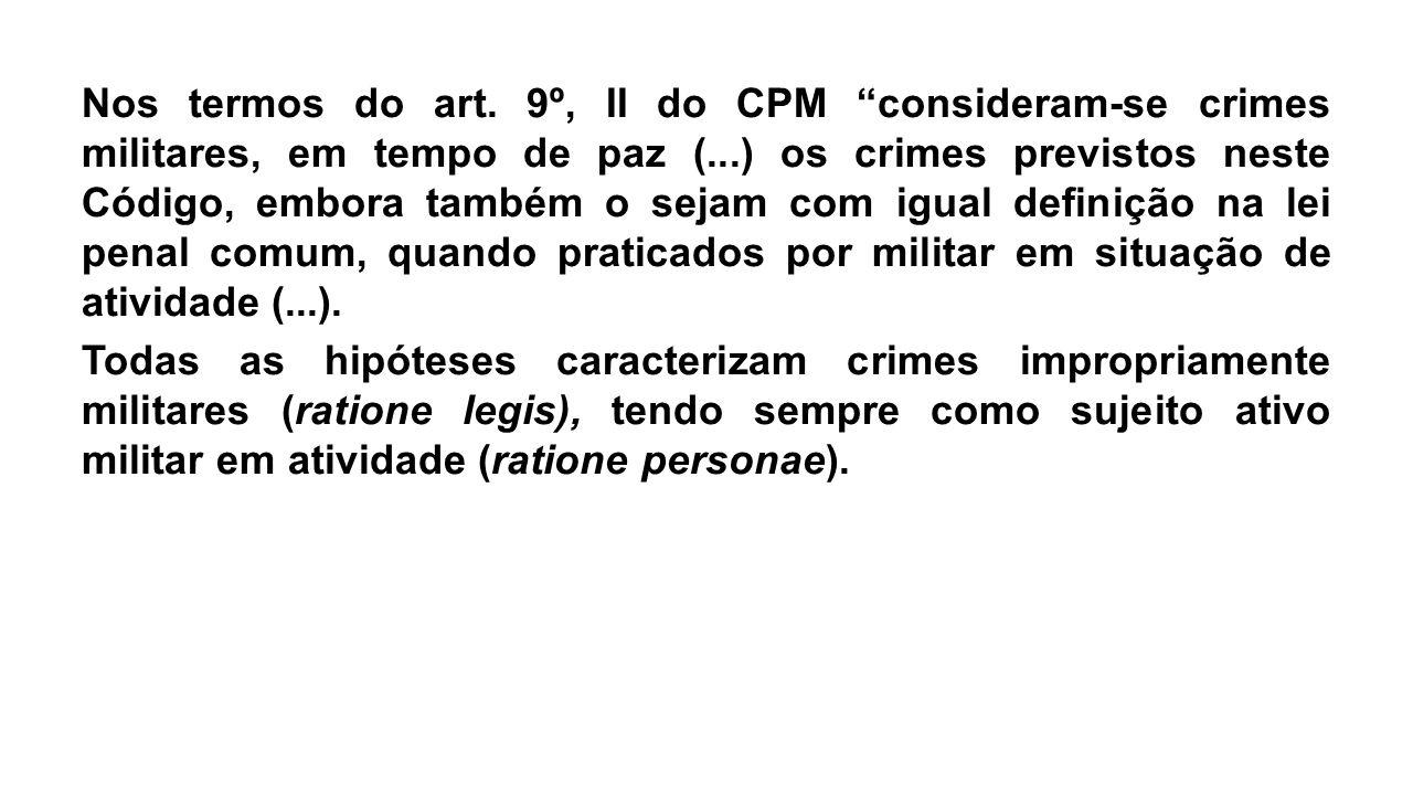 """Nos termos do art. 9º, II do CPM """"consideram-se crimes militares, em tempo de paz (...) os crimes previstos neste Código, embora também o sejam com ig"""