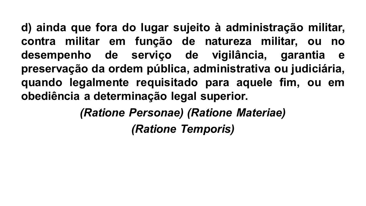 d) ainda que fora do lugar sujeito à administração militar, contra militar em função de natureza militar, ou no desempenho de serviço de vigilância, g