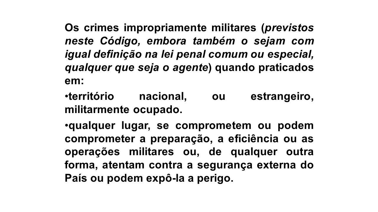 Os crimes impropriamente militares (previstos neste Código, embora também o sejam com igual definição na lei penal comum ou especial, qualquer que sej