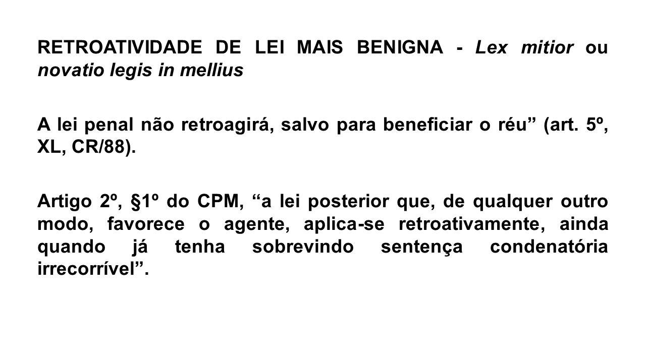 """RETROATIVIDADE DE LEI MAIS BENIGNA - Lex mitior ou novatio legis in mellius A lei penal não retroagirá, salvo para beneficiar o réu"""" (art. 5º, XL, CR/"""