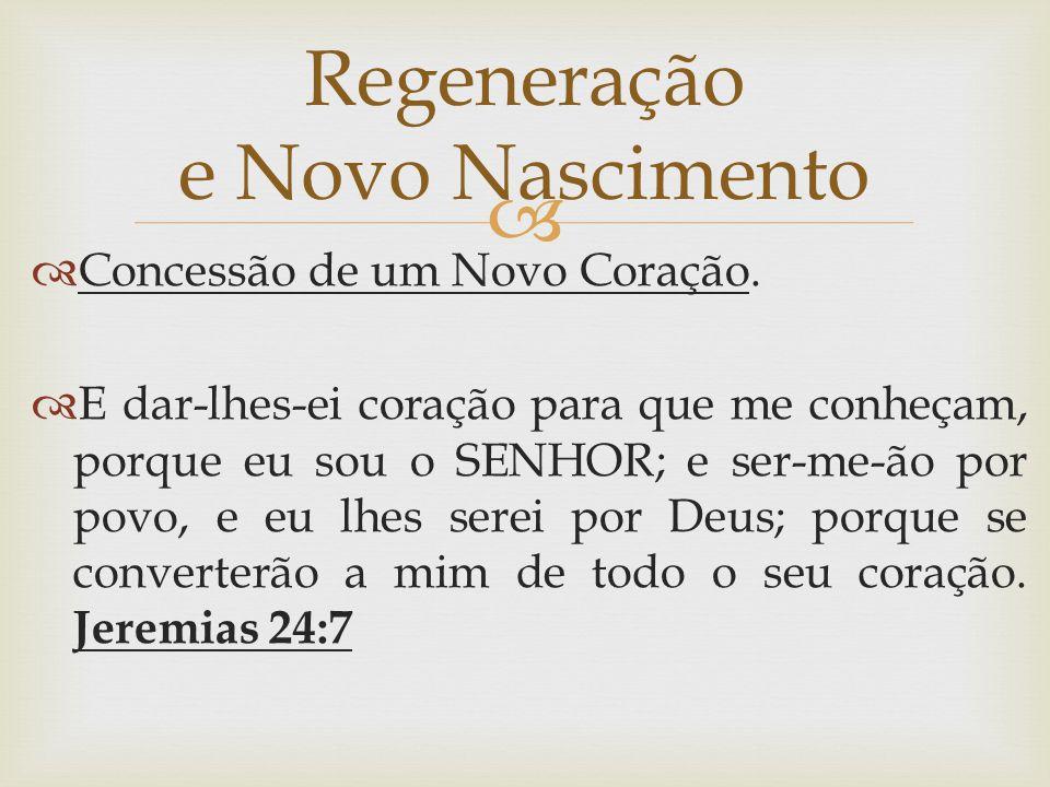   Concessão de um Novo Coração.  E dar-lhes-ei coração para que me conheçam, porque eu sou o SENHOR; e ser-me-ão por povo, e eu lhes serei por Deus