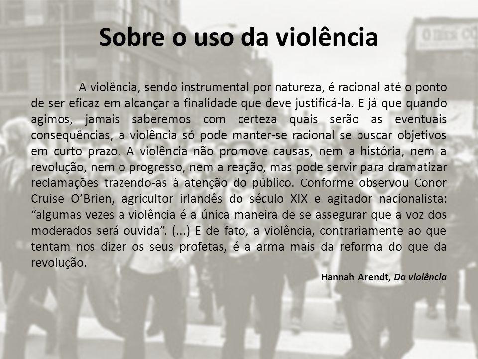 Sobre o uso da violência A violência, sendo instrumental por natureza, é racional até o ponto de ser eficaz em alcançar a finalidade que deve justific