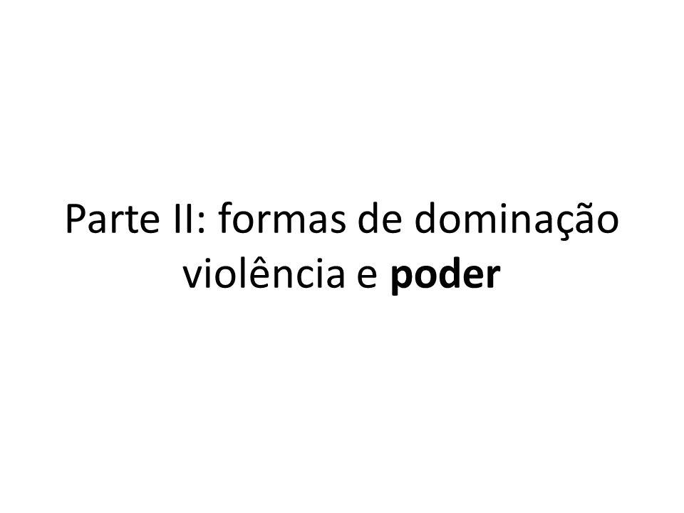 Parte II: formas de dominação violência e poder