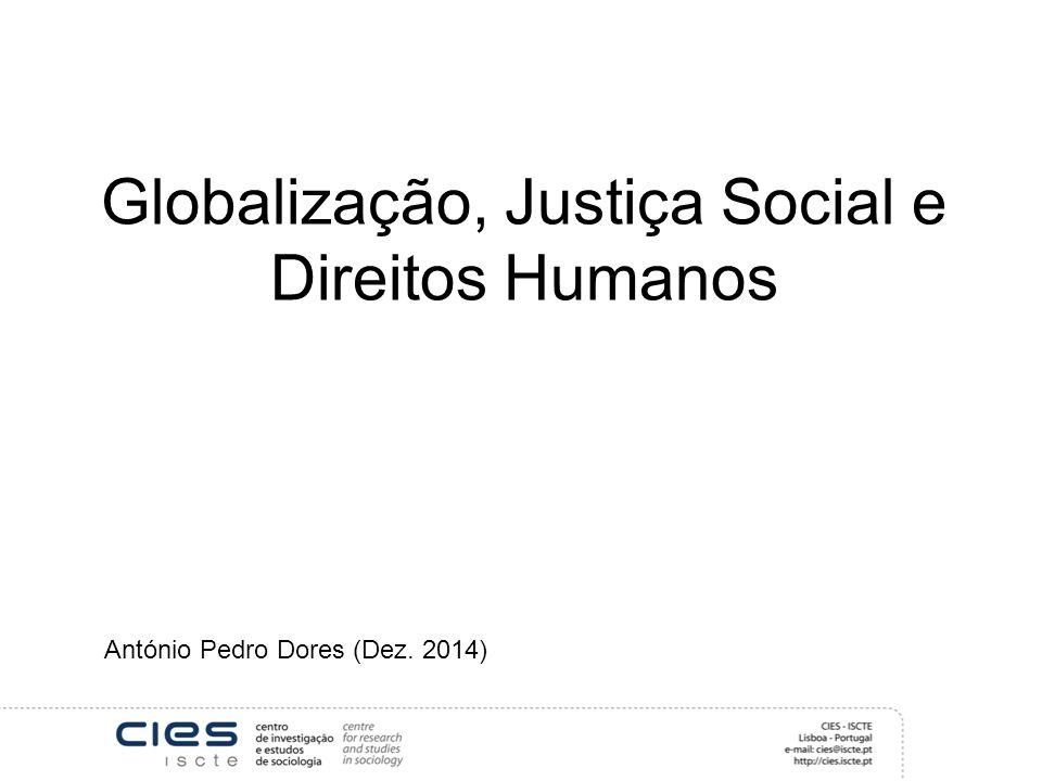 Globalização, Justiça Social e Direitos Humanos António Pedro Dores (Dez. 2014)