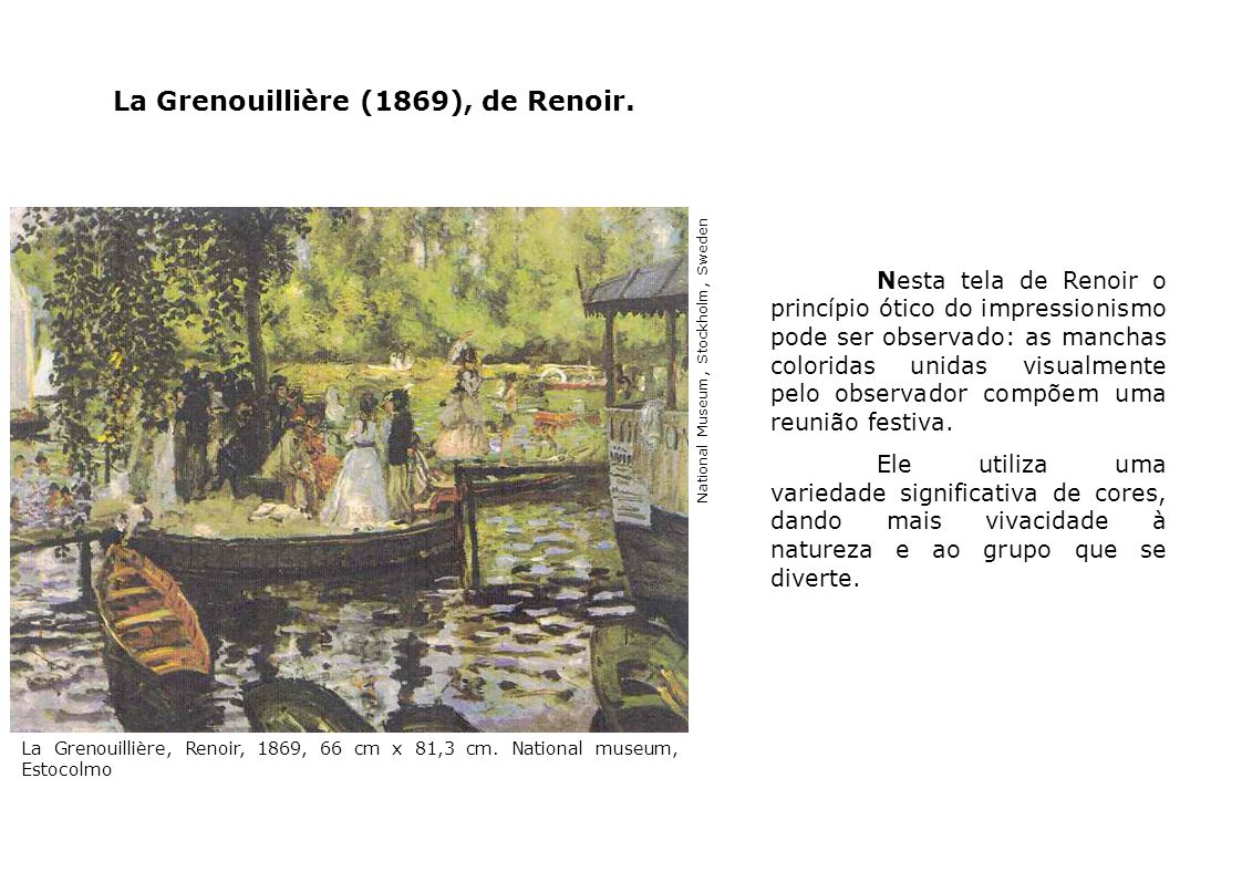 Nesta tela de Renoir o princípio ótico do impressionismo pode ser observado: as manchas coloridas unidas visualmente pelo observador compõem uma reuni