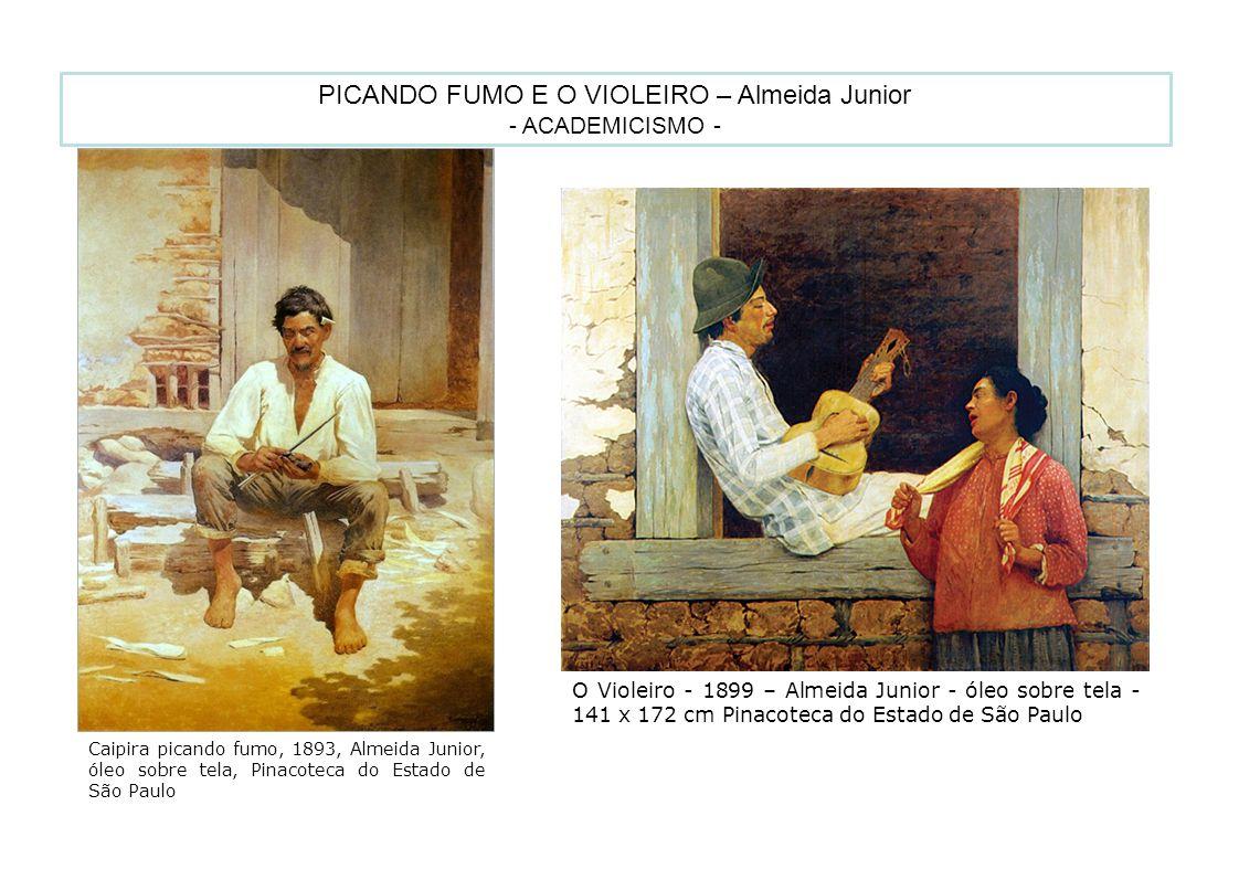 17 PICANDO FUMO E O VIOLEIRO – Almeida Junior - ACADEMICISMO - Caipira picando fumo, 1893, Almeida Junior, óleo sobre tela, Pinacoteca do Estado de Sã