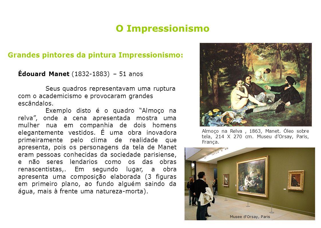 Grandes pintores da pintura Impressionismo: Édouard Manet (1832-1883) – 51 anos Seus quadros representavam uma ruptura com o academicismo e provocaram