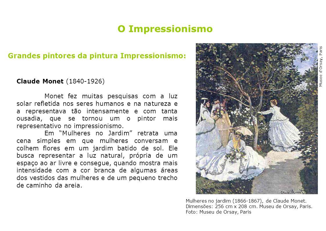 6 Grandes pintores da pintura Impressionismo: Claude Monet (1840-1926) Monet fez muitas pesquisas com a luz solar refletida nos seres humanos e na nat