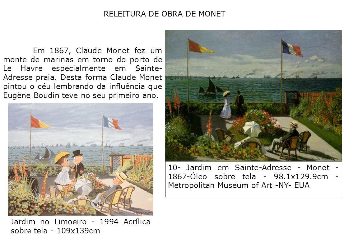 8 RELEITURA DE OBRA DE MONET Em 1867, Claude Monet fez um monte de marinas em torno do porto de Le Havre especialmente em Sainte- Adresse praia. Desta
