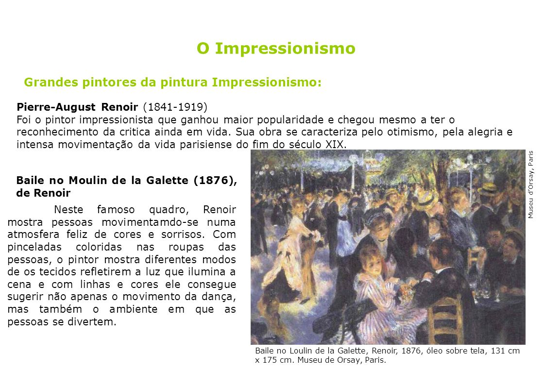 Nesta tela de Renoir o princípio ótico do impressionismo pode ser observado: as manchas coloridas unidas visualmente pelo observador compõem uma reunião festiva.