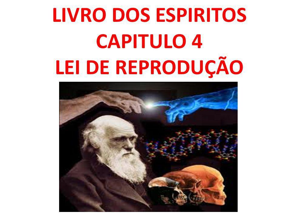 LIVRO DOS ESPIRITOS CAPITULO 4 LEI DE REPRODUÇÃO
