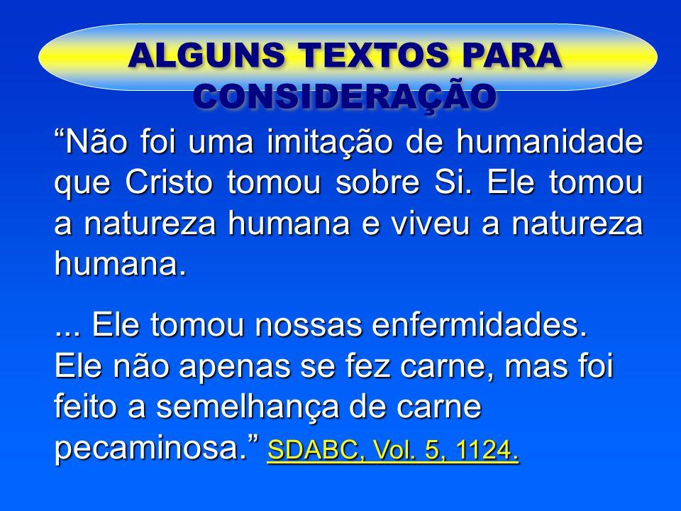 """ALGUNS TEXTOS PARA CONSIDERAÇÃO """"Não foi uma imitação de humanidade que Cristo tomou sobre Si. Ele tomou a natureza humana e viveu a natureza humana.."""