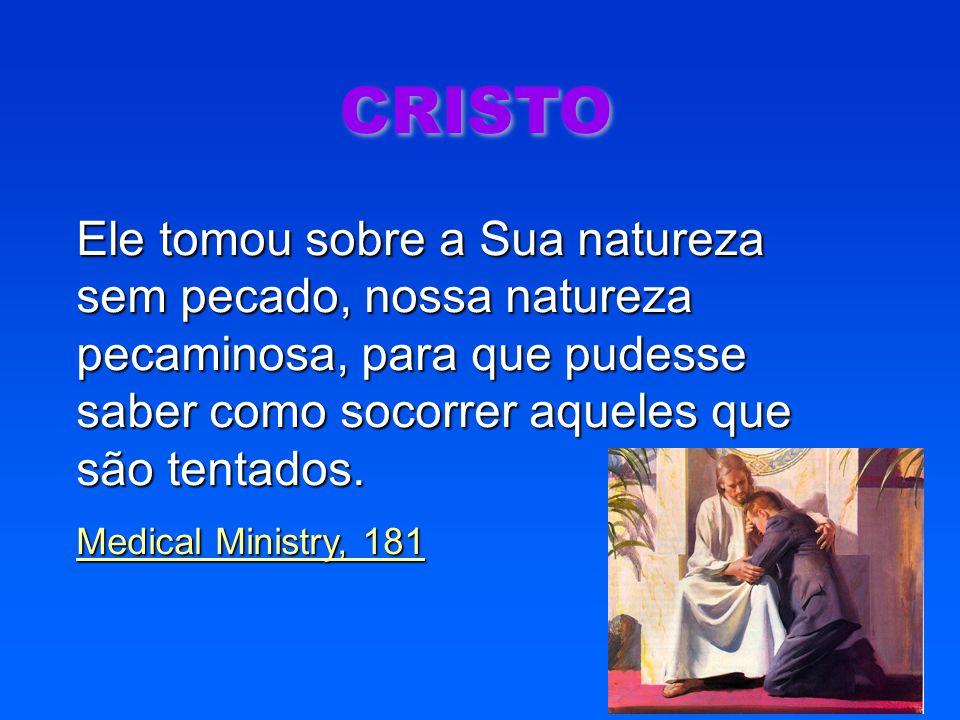 CRISTO Ele tomou sobre a Sua natureza sem pecado, nossa natureza pecaminosa, para que pudesse saber como socorrer aqueles que são tentados. Medical Mi