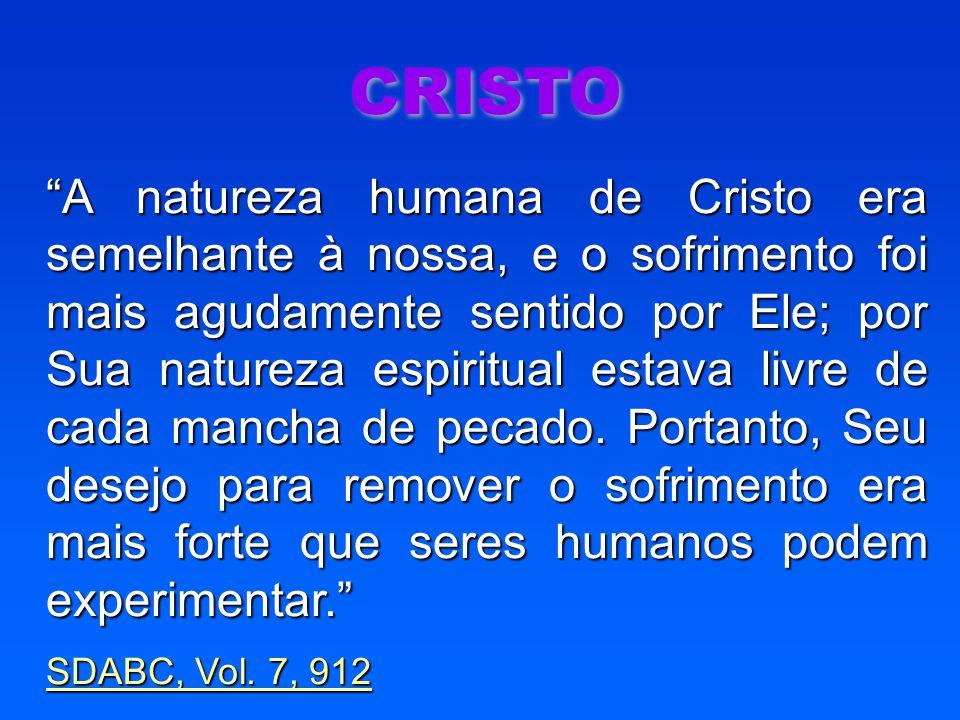 """CRISTO """"A natureza humana de Cristo era semelhante à nossa, e o sofrimento foi mais agudamente sentido por Ele; por Sua natureza espiritual estava liv"""