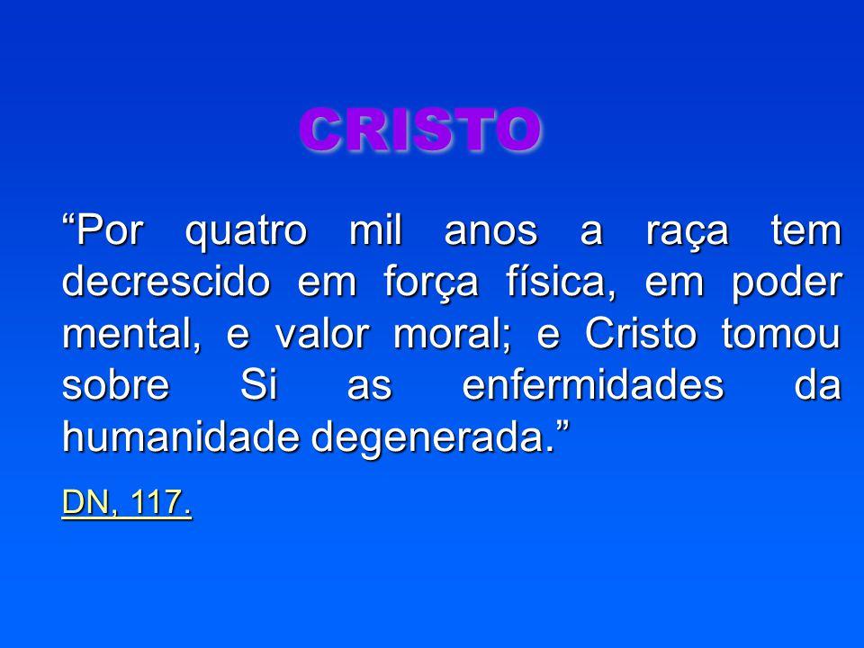 """CRISTO """"Por quatro mil anos a raça tem decrescido em força física, em poder mental, e valor moral; e Cristo tomou sobre Si as enfermidades da humanida"""