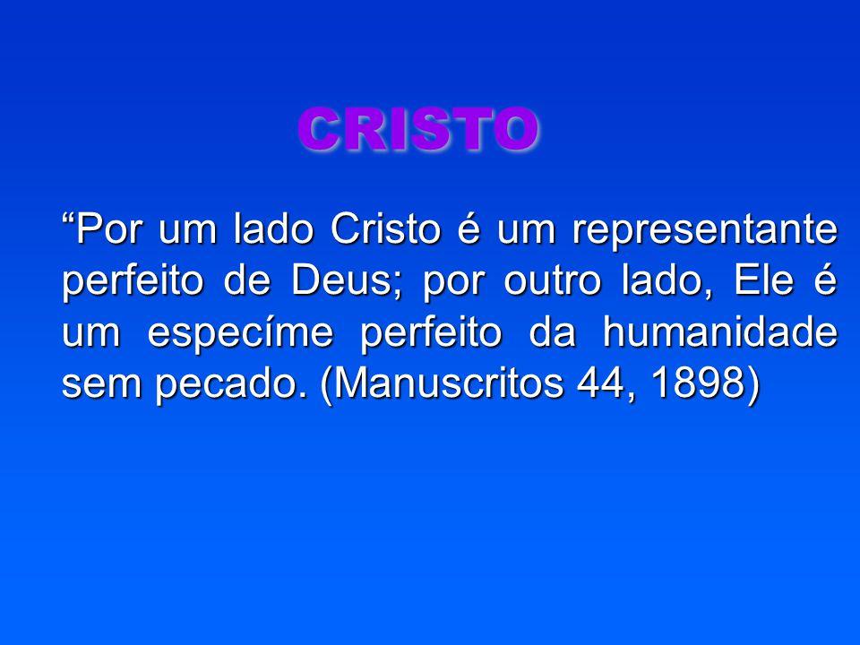 """CRISTO """"Por um lado Cristo é um representante perfeito de Deus; por outro lado, Ele é um especíme perfeito da humanidade sem pecado. (Manuscritos 44,"""
