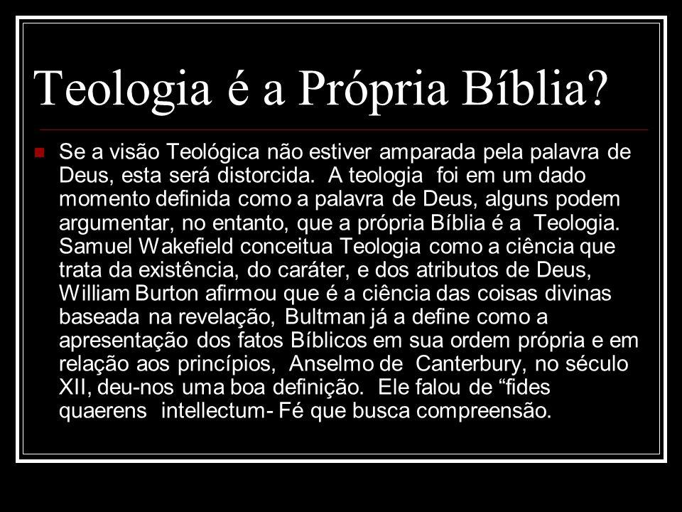 Teologia é a Própria Bíblia? Se a visão Teológica não estiver amparada pela palavra de Deus, esta será distorcida. A teologia foi em um dado momento d