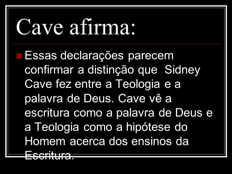 Cave afirma: Essas declarações parecem confirmar a distinção que Sidney Cave fez entre a Teologia e a palavra de Deus. Cave vê a escritura como a pala
