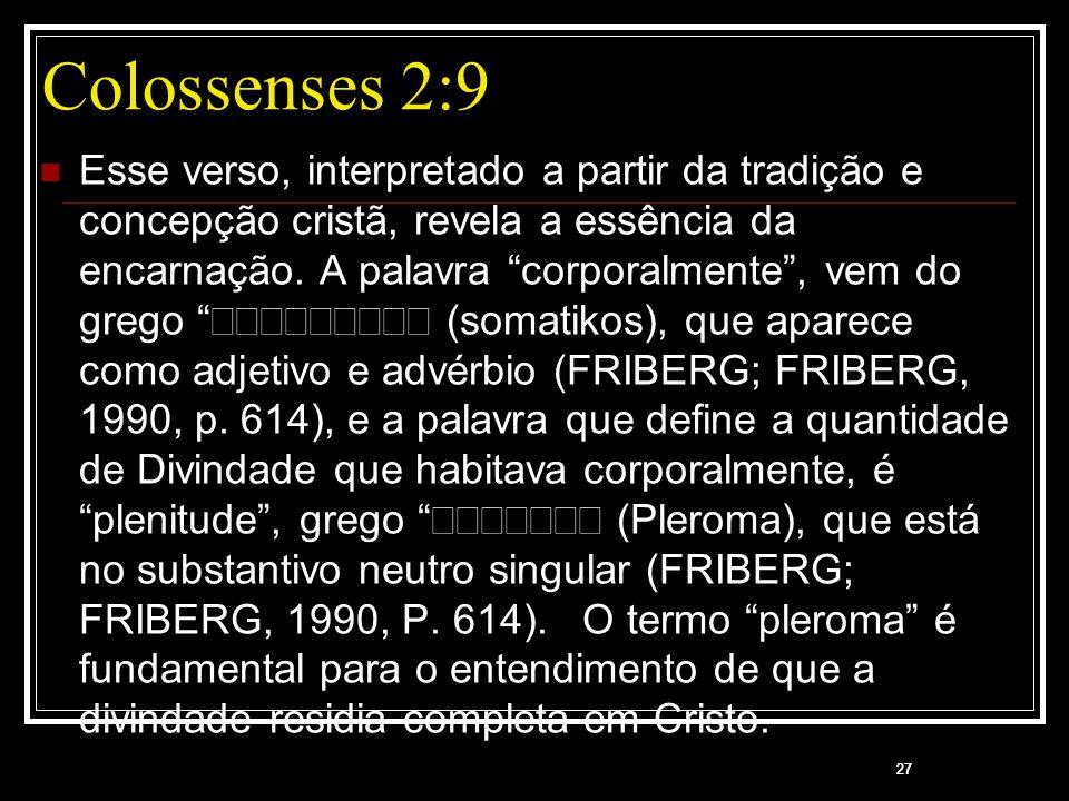 """27 Colossenses 2:9 Esse verso, interpretado a partir da tradição e concepção cristã, revela a essência da encarnação. A palavra """"corporalmente"""", vem d"""