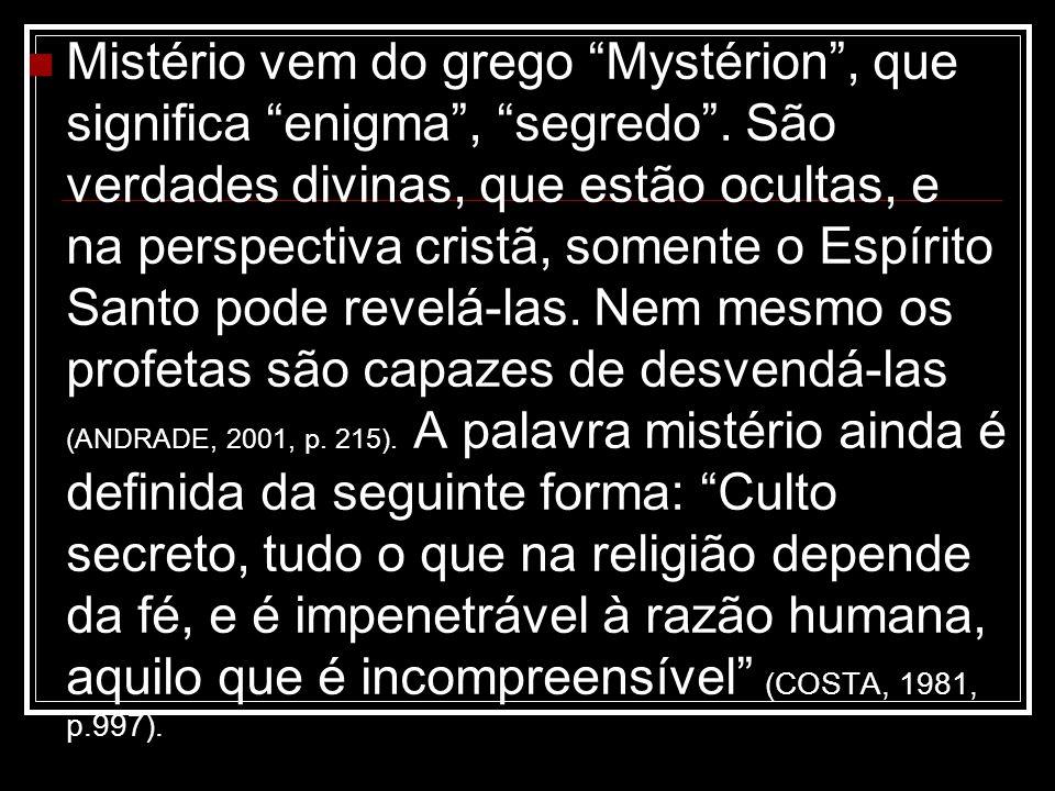 """Mistério vem do grego """"Mystérion"""", que significa """"enigma"""", """"segredo"""". São verdades divinas, que estão ocultas, e na perspectiva cristã, somente o Espí"""