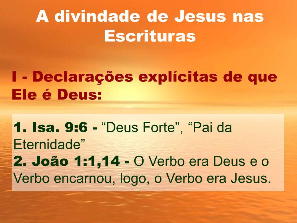 """A divindade de Jesus nas Escrituras I - Declarações explícitas de que Ele é Deus: 1. Isa. 9:6 - """"Deus Forte"""", """"Pai da Eternidade"""" 2. João 1:1,14 - O V"""