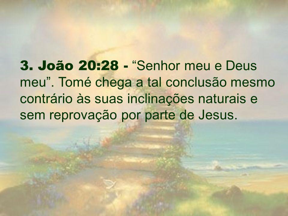 """3. João 20:28 - """"Senhor meu e Deus meu"""". Tomé chega a tal conclusão mesmo contrário às suas inclinações naturais e sem reprovação por parte de Jesus."""
