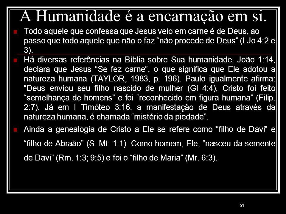 """51 A Humanidade é a encarnação em si. Todo aquele que confessa que Jesus veio em carne é de Deus, ao passo que todo aquele que não o faz """"não procede"""