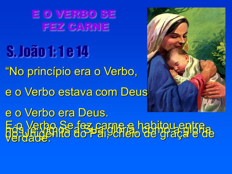 """""""No princípio era o Verbo, e o Verbo estava com Deus, e o Verbo era Deus. E o Verbo Se fez carne e habitou entre nós, e vimos a Sua glória, como a gló"""