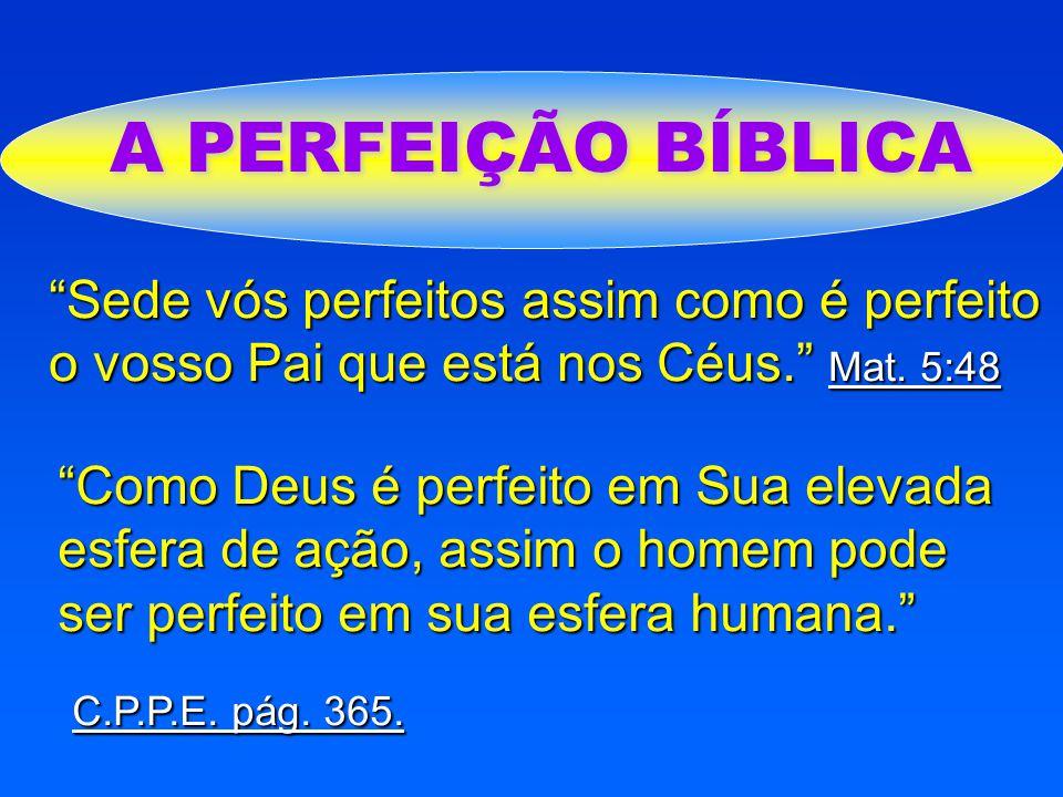 """A PERFEIÇÃO BÍBLICA """"Sede vós perfeitos assim como é perfeito o vosso Pai que está nos Céus."""" Mat. 5:48 """"Como Deus é perfeito em Sua elevada esfera de"""