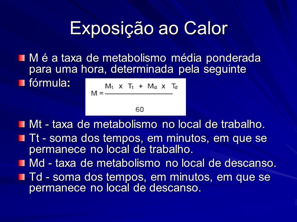 Exposição ao Calor M é a taxa de metabolismo média ponderada para uma hora, determinada pela seguinte fórmula: Mt - taxa de metabolismo no local de trabalho.